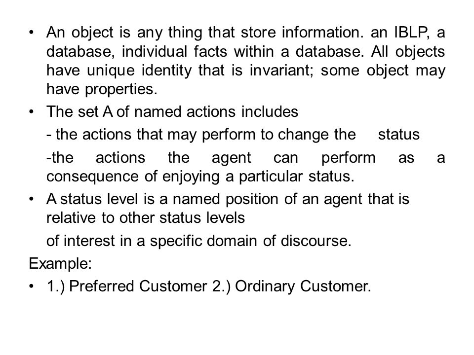 An object is any thing that store information. an IBLP, a database, individual facts within a database. All objects have unique identity that is invar