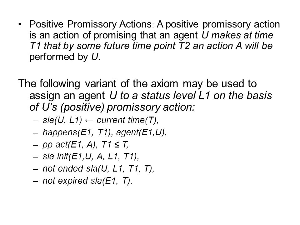 Positive Promissory Actions : A positive promissory action is an action of promising that an agent U makes at time T1 that by some future time point T