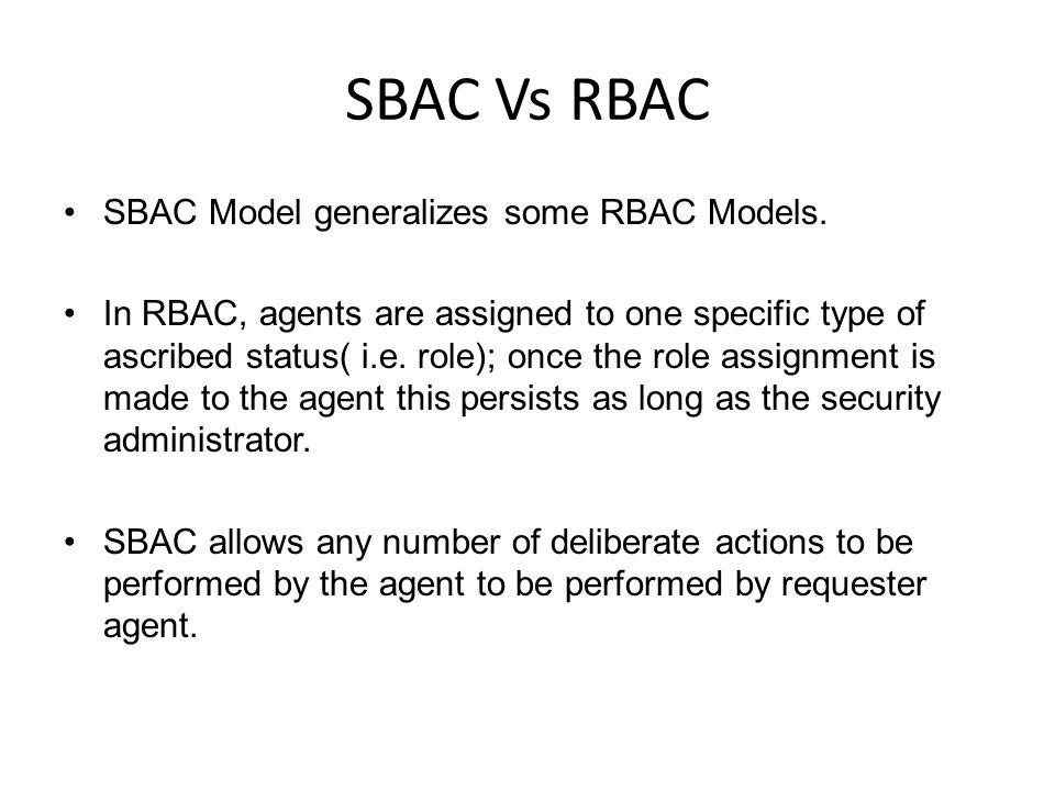 SBAC Vs RBAC SBAC Model generalizes some RBAC Models.