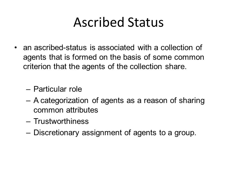 Ascribed Status an ascribed-status is associated with a collection of agents that is formed on the basis of some common criterion that the agents of t