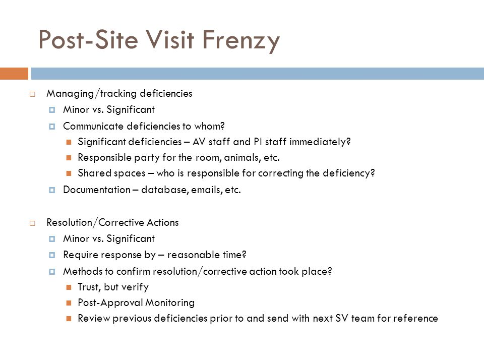 Post-Site Visit Frenzy  Managing/tracking deficiencies  Minor vs.