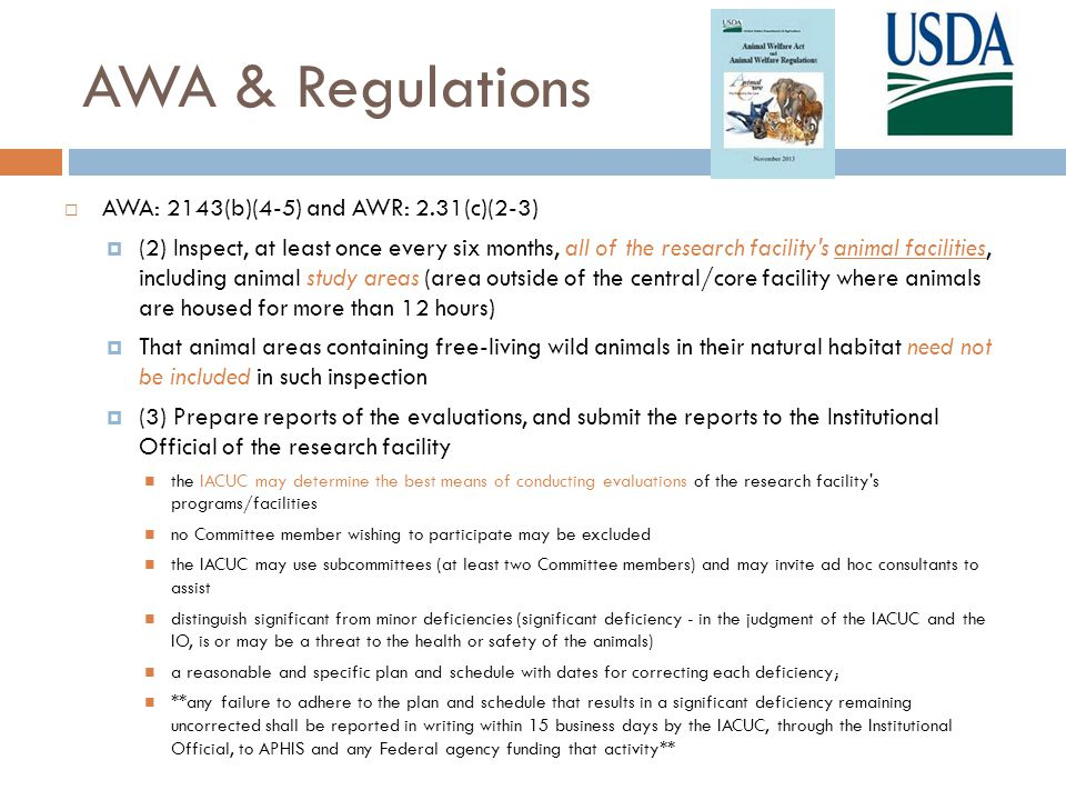 AAALAC International  Applies only to accredited sites/animals – FAQ C2:  AAALAC International expects program reviews and facility inspections by the IACUC (or comparable oversight body) be conducted at a frequency and intensity that ensure prompt identification of program issues, with rapid correction of identified deficiencies.