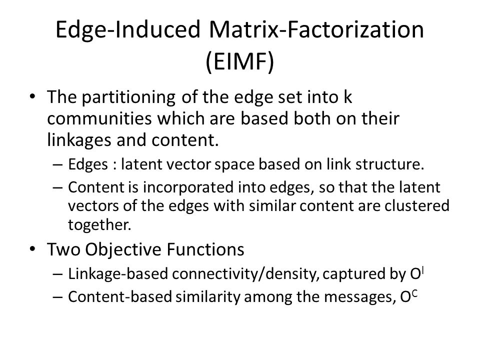 Edge-Induced Matrix-Factorization (EIMF) The partitioning of the edge set into k communities which are based both on their linkages and content.