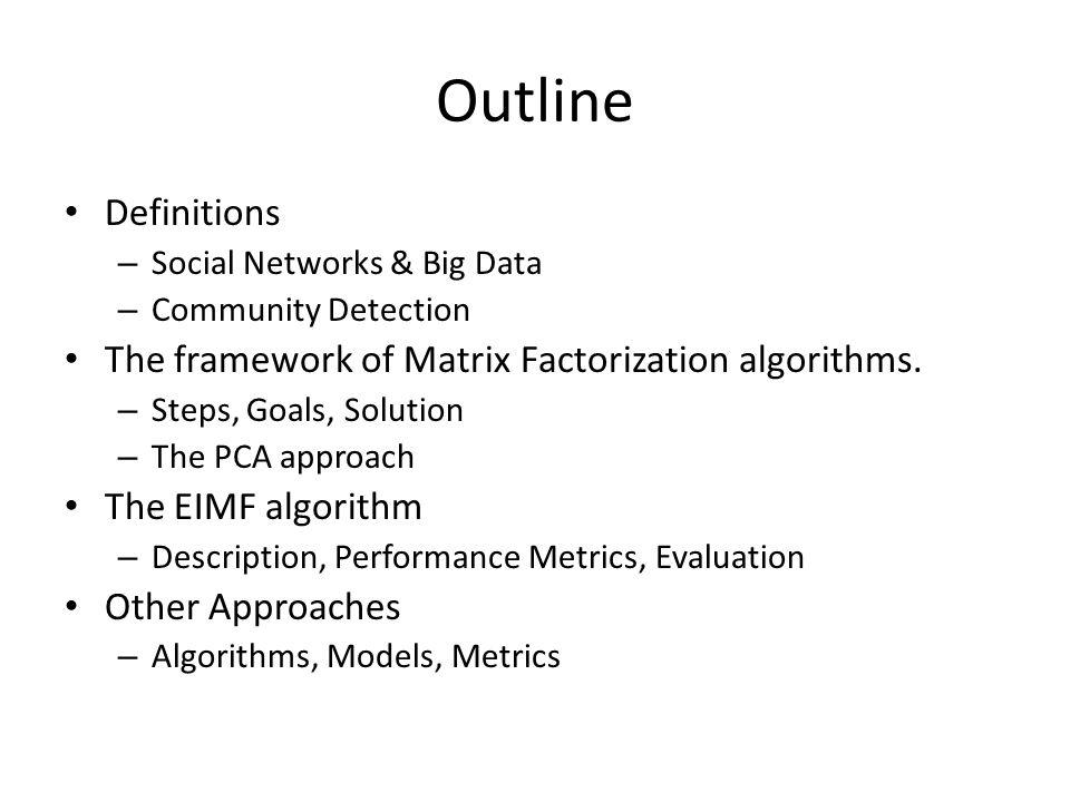 Outline Definitions – Social Networks & Big Data – Community Detection The framework of Matrix Factorization algorithms. – Steps, Goals, Solution – Th