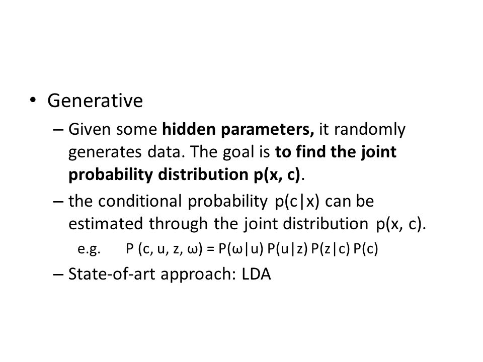 Generative – Given some hidden parameters, it randomly generates data.