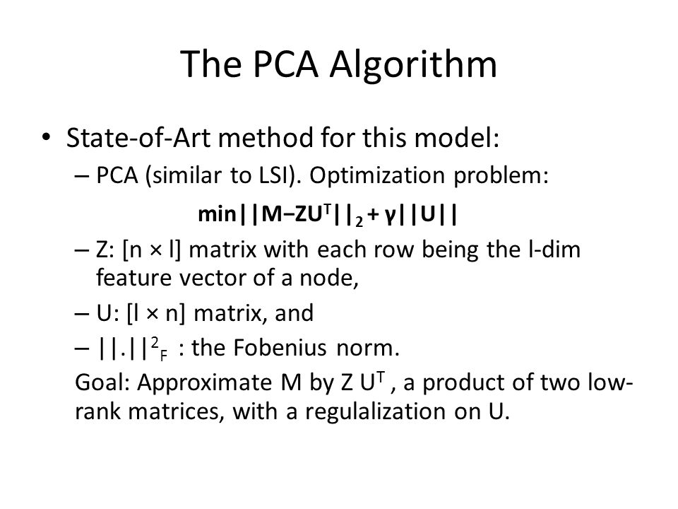 The PCA Algorithm State-of-Art method for this model: – PCA (similar to LSI).