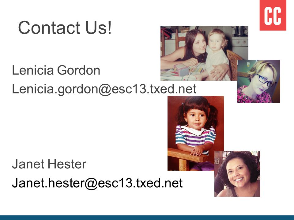 Contact Us! Lenicia Gordon Lenicia.gordon@esc13.txed.net Janet Hester Janet.hester@esc13.txed.net