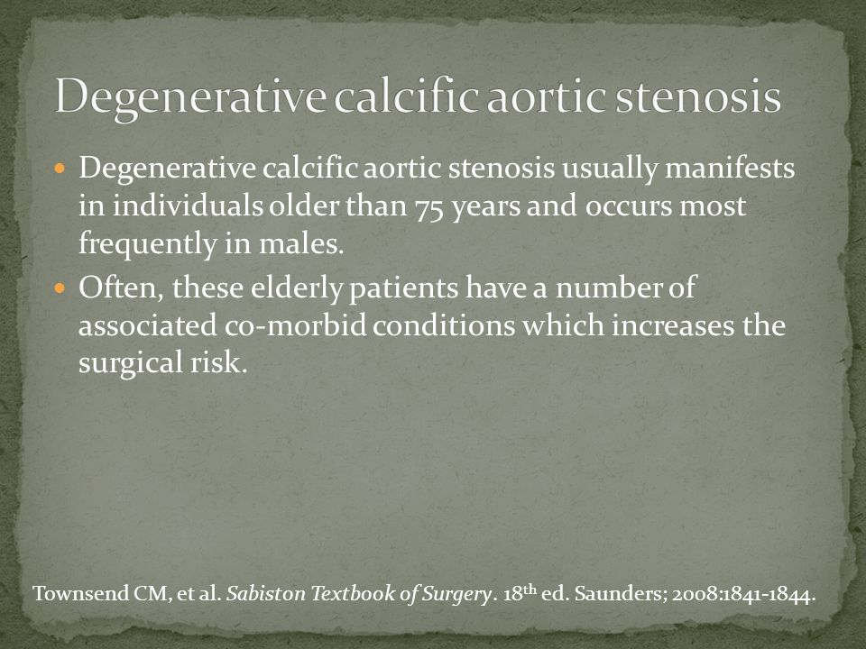 Degenerative calcific aortic stenosis usually manifests in individuals older than 75 years and occurs most frequently in males. Often, these elderly p