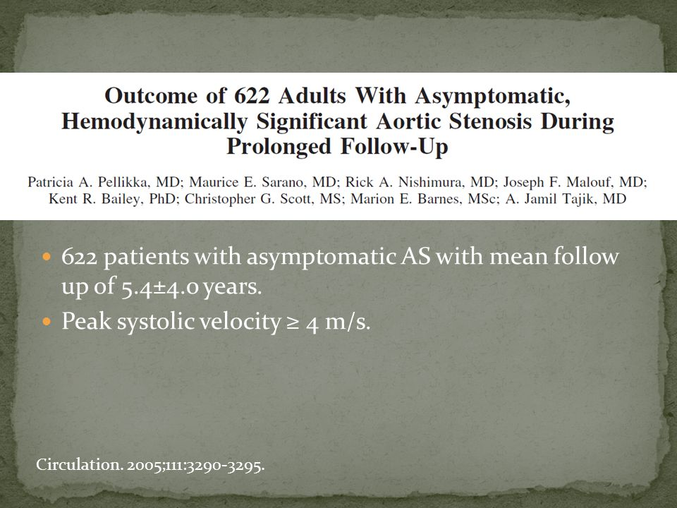 622 patients with asymptomatic AS with mean follow up of 5.4±4.0 years. Peak systolic velocity ≥ 4 m/s. Circulation. 2005;111:3290-3295.