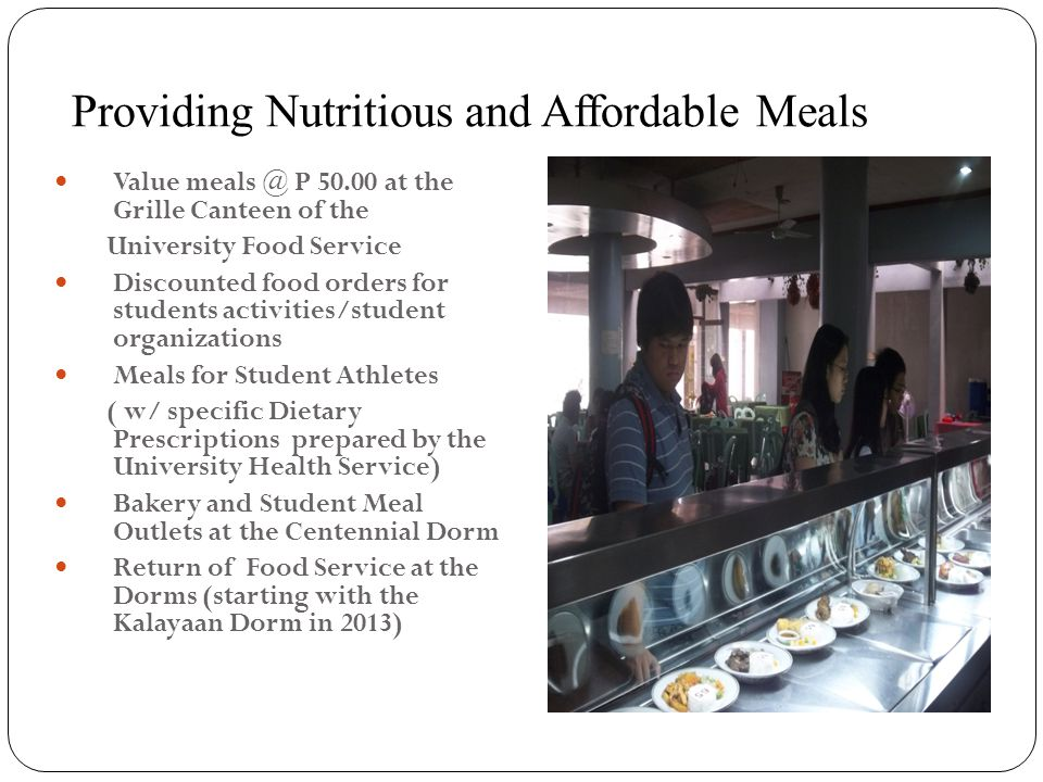 Providing Nutritious and Affordable Meals Value meals @ P 50.00 at the Grille Canteen of the University Food Service Discounted food orders for studen