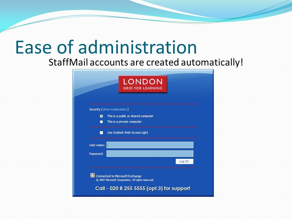 Ease of administration StaffMail accounts are created automatically!