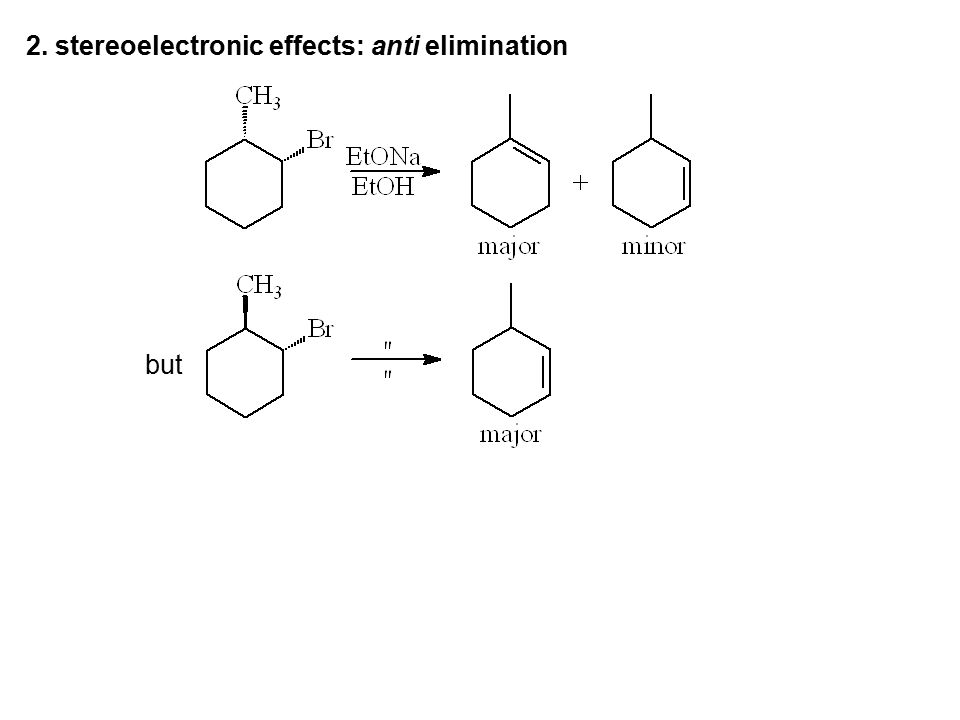 2. stereoelectronic effects: anti elimination but