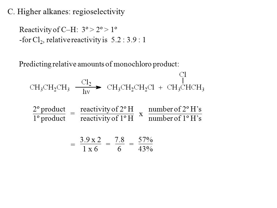 C. Higher alkanes: regioselectivity Reactivity of C–H: 3º > 2º > 1º -for Cl 2, relative reactivity is 5.2 : 3.9 : 1 Predicting relative amounts of mon