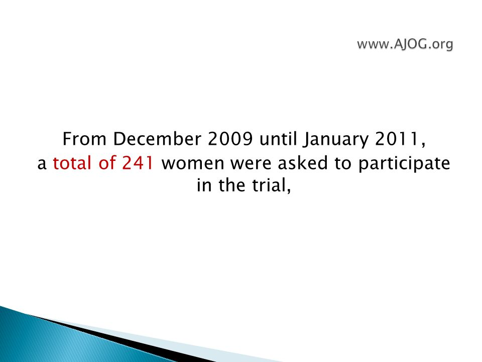 From December 2009 until January 2011, a total of 241 women were asked to participate in the trial,