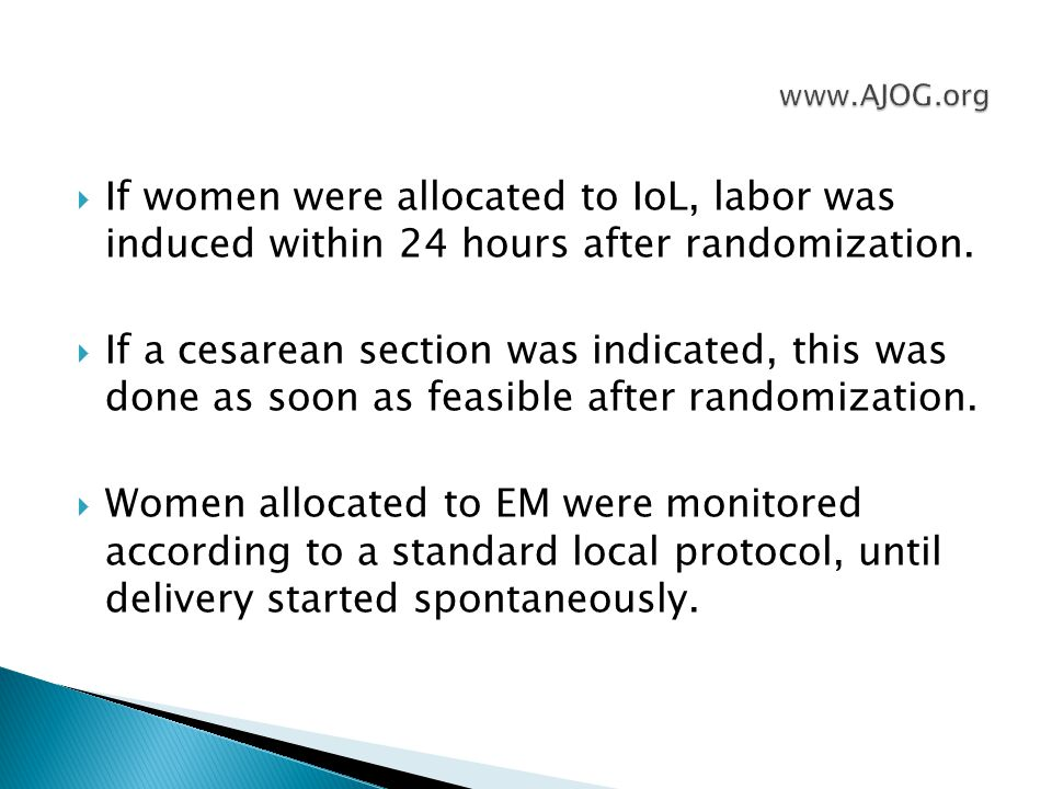  If women were allocated to IoL, labor was induced within 24 hours after randomization.