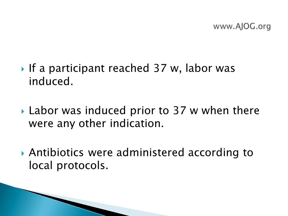  If a participant reached 37 w, labor was induced.