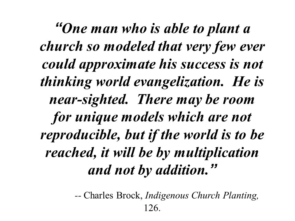 """"""" One man who is able to plant a church so modeled that very few ever could approximate his success is not thinking world evangelization. He is near-s"""