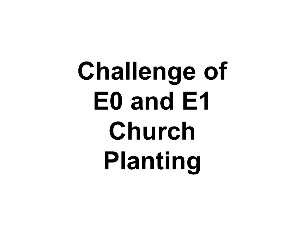 Challenge of E0 and E1 Church Planting