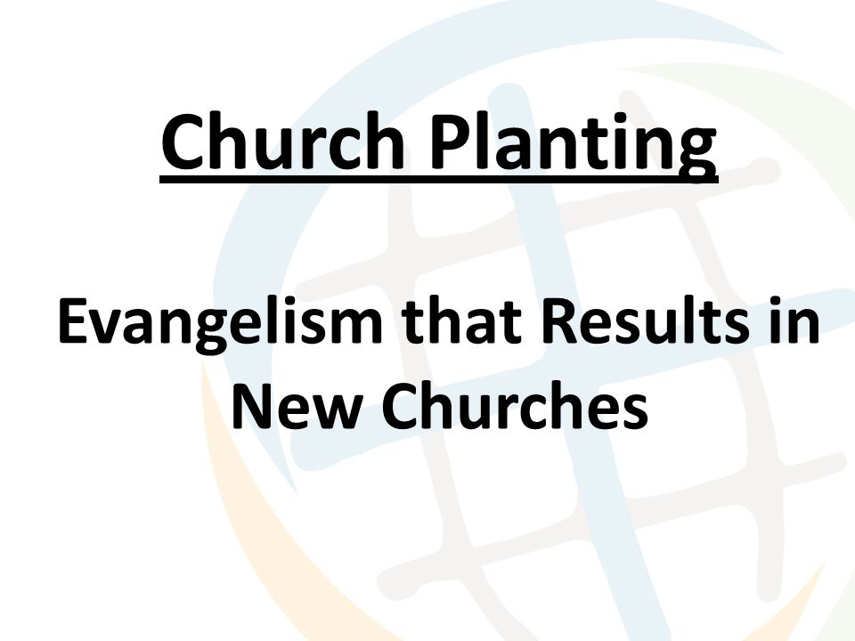 Church Planting Evangelism that Results in New Churches