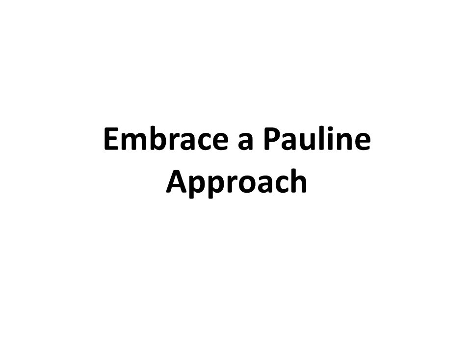 Embrace a Pauline Approach