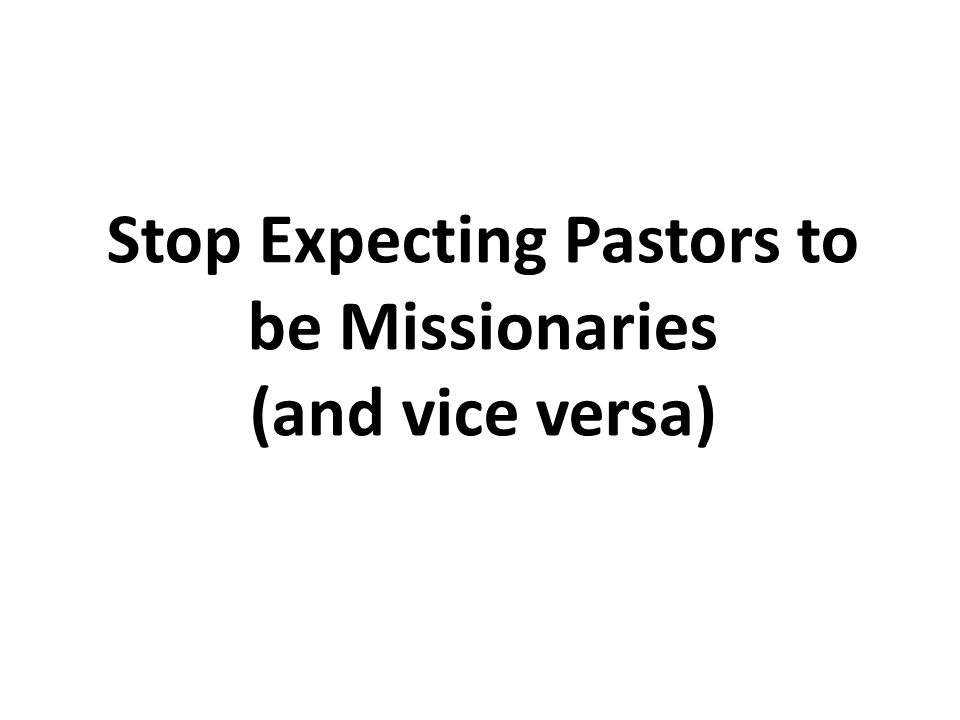 Stop Expecting Pastors to be Missionaries (and vice versa)
