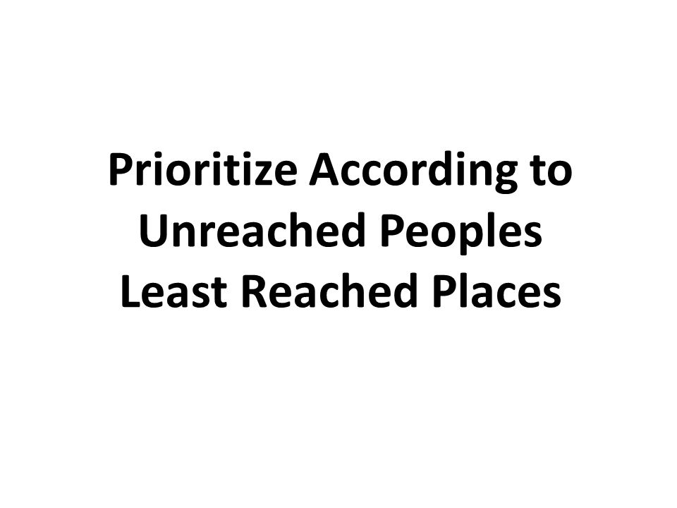 Prioritize According to Unreached Peoples Least Reached Places