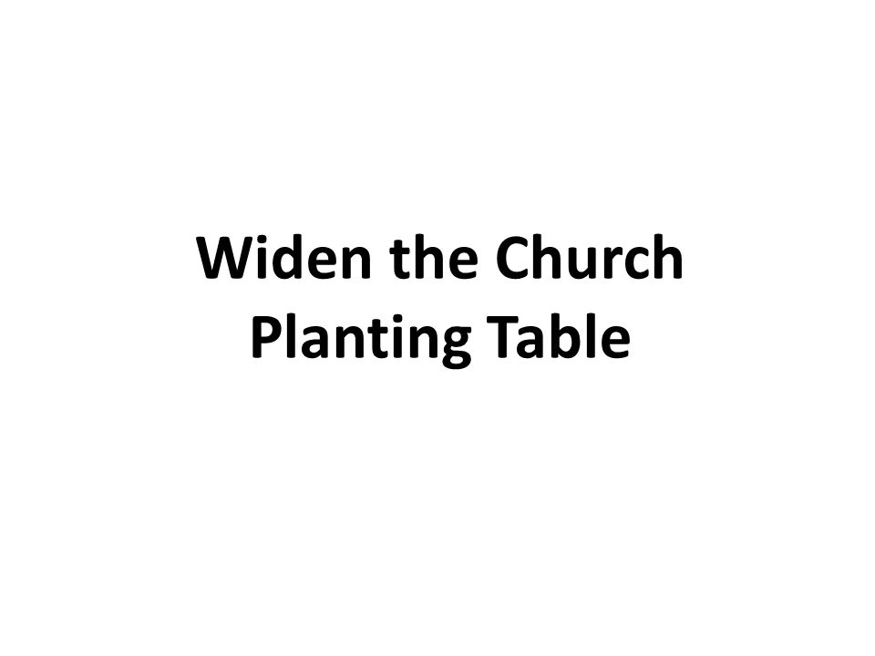 Widen the Church Planting Table