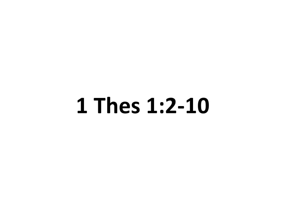1 Thes 1:2-10