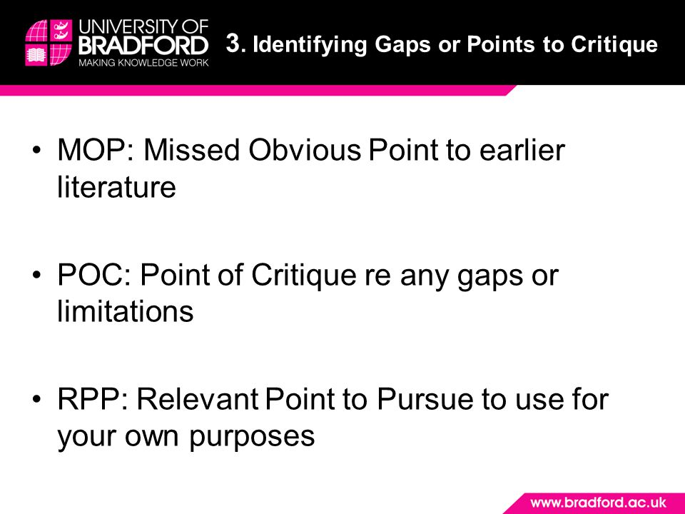 MOP: Missed Obvious Point to earlier literature POC: Point of Critique re any gaps or limitations RPP: Relevant Point to Pursue to use for your own purposes 3.