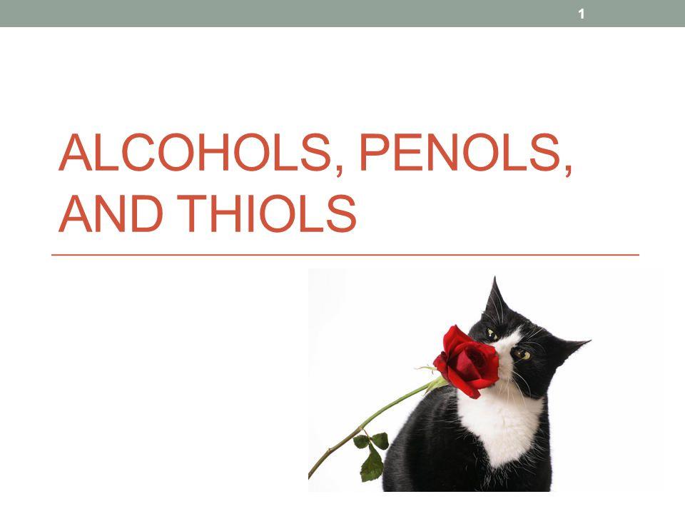 ALCOHOLS, PENOLS, AND THIOLS 1