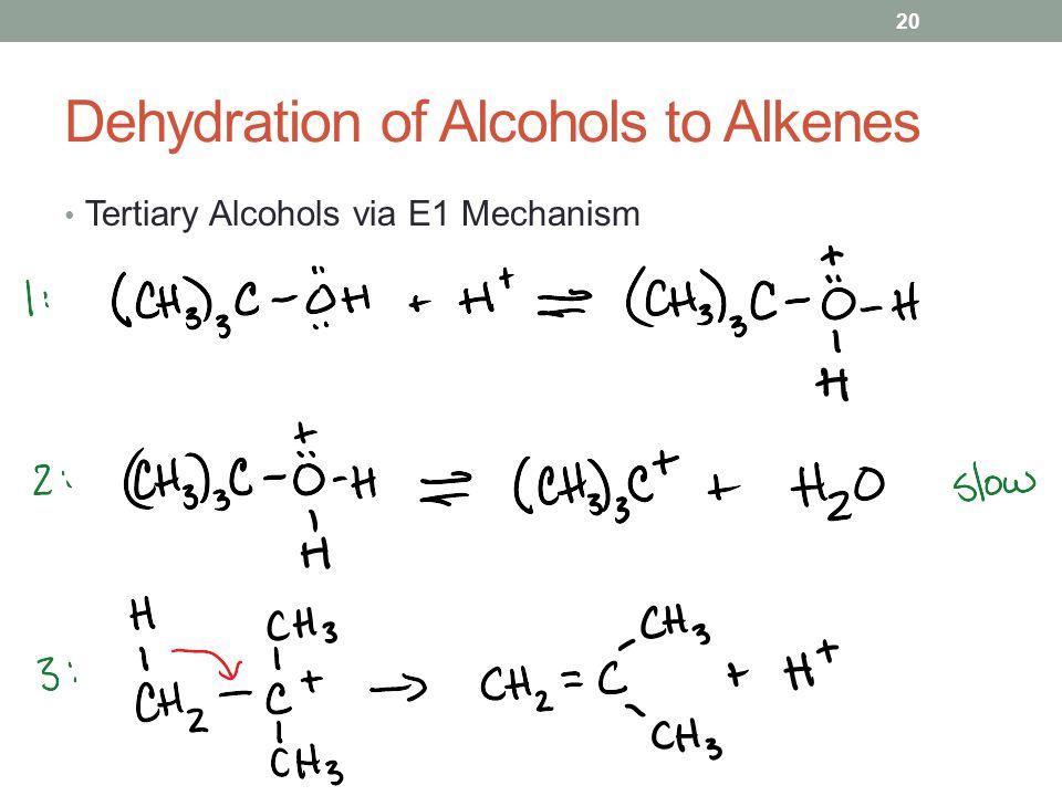 Dehydration of Alcohols to Alkenes Tertiary Alcohols via E1 Mechanism 20