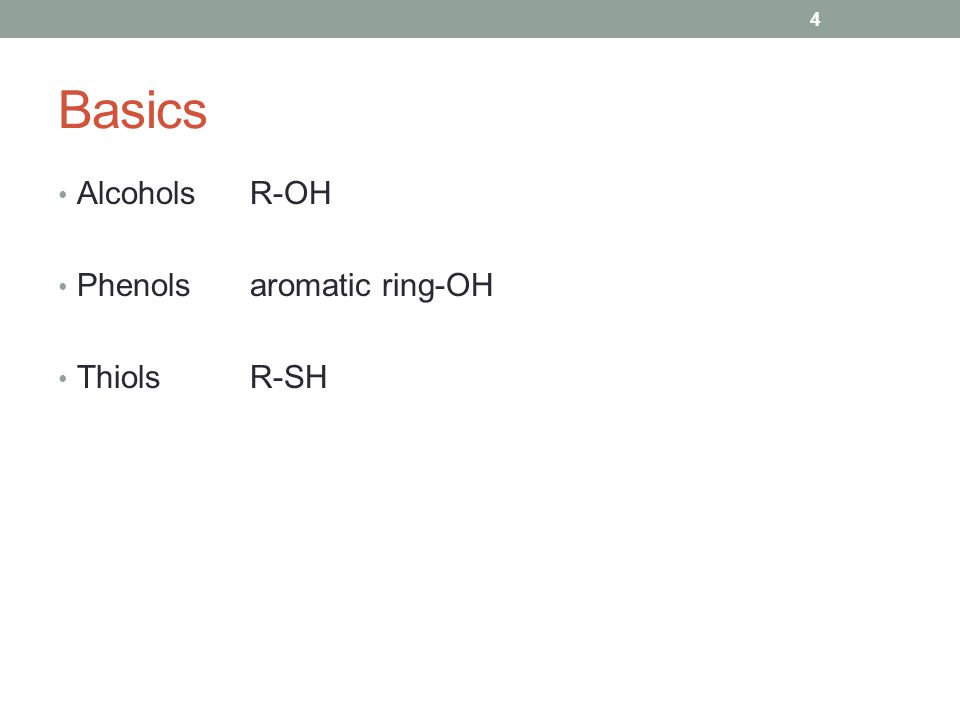 AlcoholsR-OH Phenolsaromatic ring-OH ThiolsR-SH 4