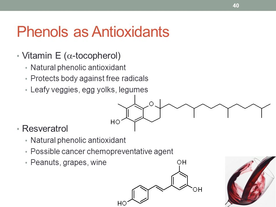 Phenols as Antioxidants Vitamin E (  -tocopherol) Natural phenolic antioxidant Protects body against free radicals Leafy veggies, egg yolks, legumes Resveratrol Natural phenolic antioxidant Possible cancer chemopreventative agent Peanuts, grapes, wine 40
