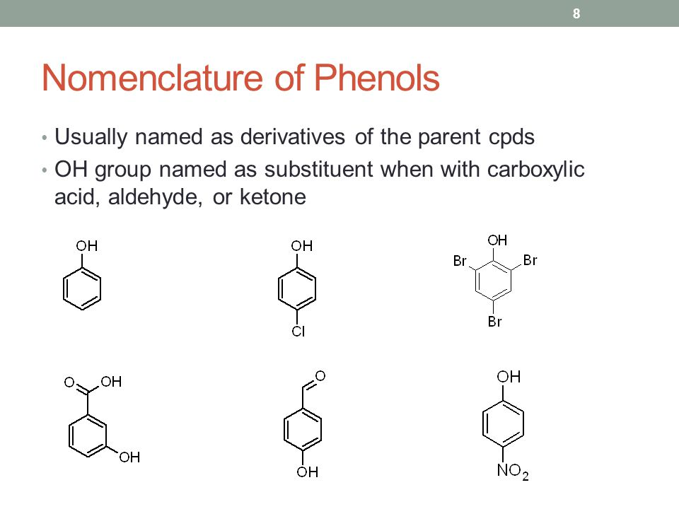 Nomenclature of Phenols Usually named as derivatives of the parent cpds OH group named as substituent when with carboxylic acid, aldehyde, or ketone 8