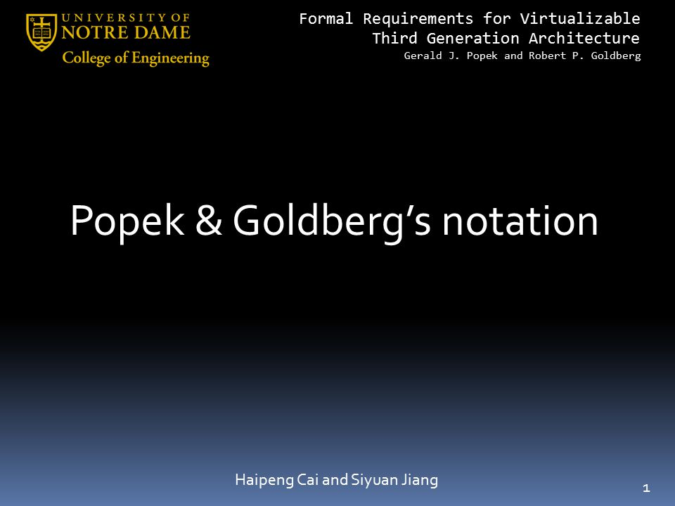 Formal Requirements for Virtualizable Third Generation Architecture Gerald J. Popek and Robert P. Goldberg Popek & Goldberg's notation Haipeng Cai and