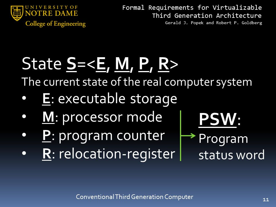 Formal Requirements for Virtualizable Third Generation Architecture Gerald J. Popek and Robert P. Goldberg State S= The current state of the real comp