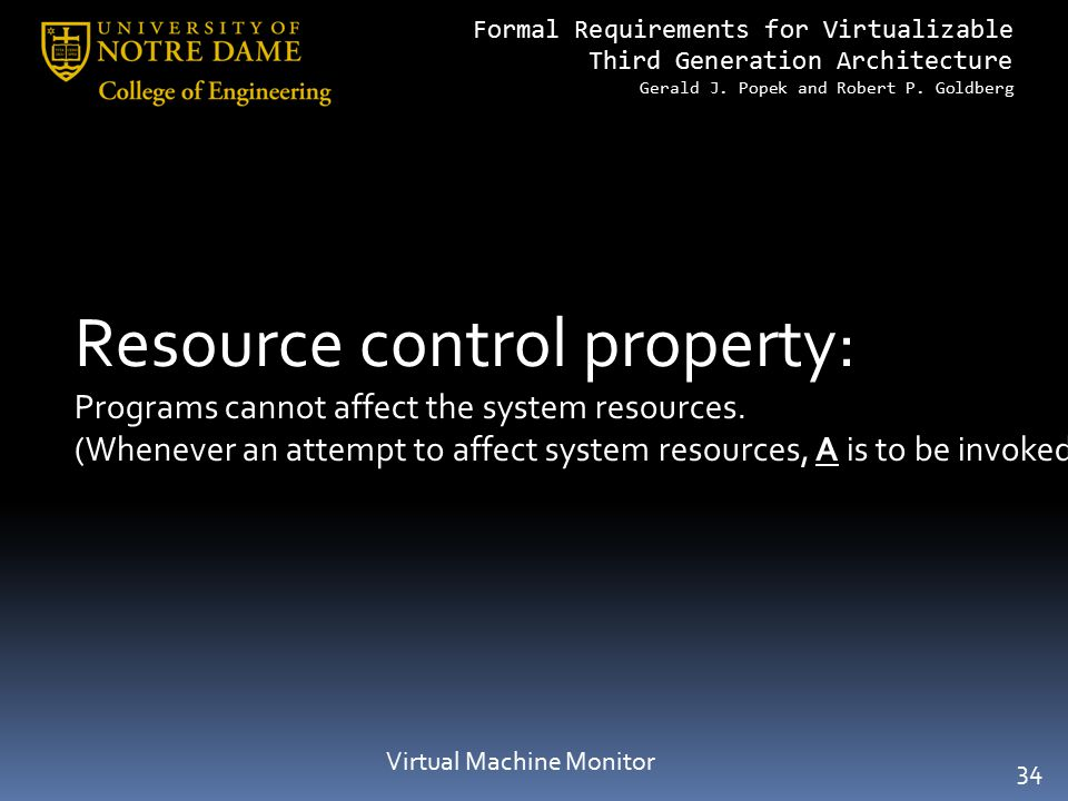 Formal Requirements for Virtualizable Third Generation Architecture Gerald J. Popek and Robert P. Goldberg Resource control property: Programs cannot