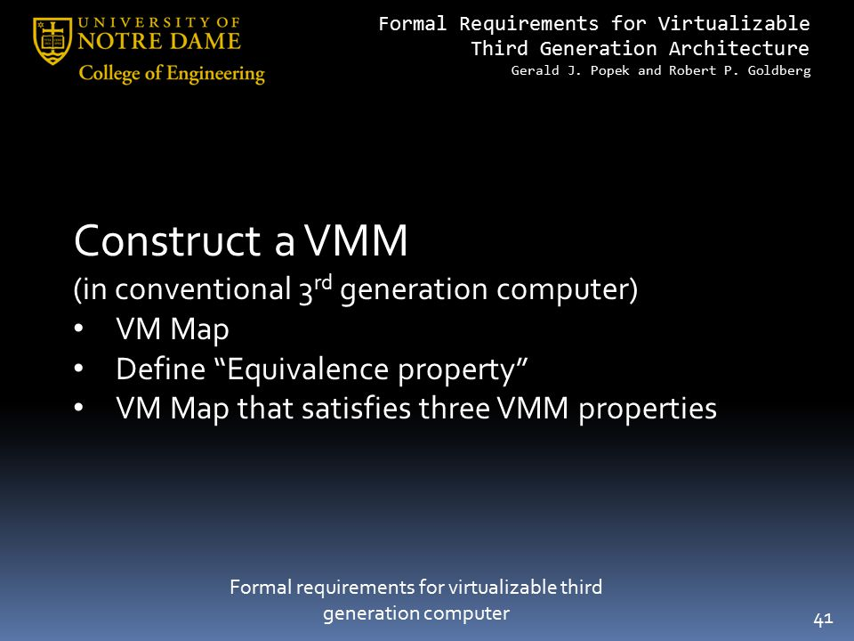 Formal Requirements for Virtualizable Third Generation Architecture Gerald J. Popek and Robert P. Goldberg 41 Formal requirements for virtualizable th