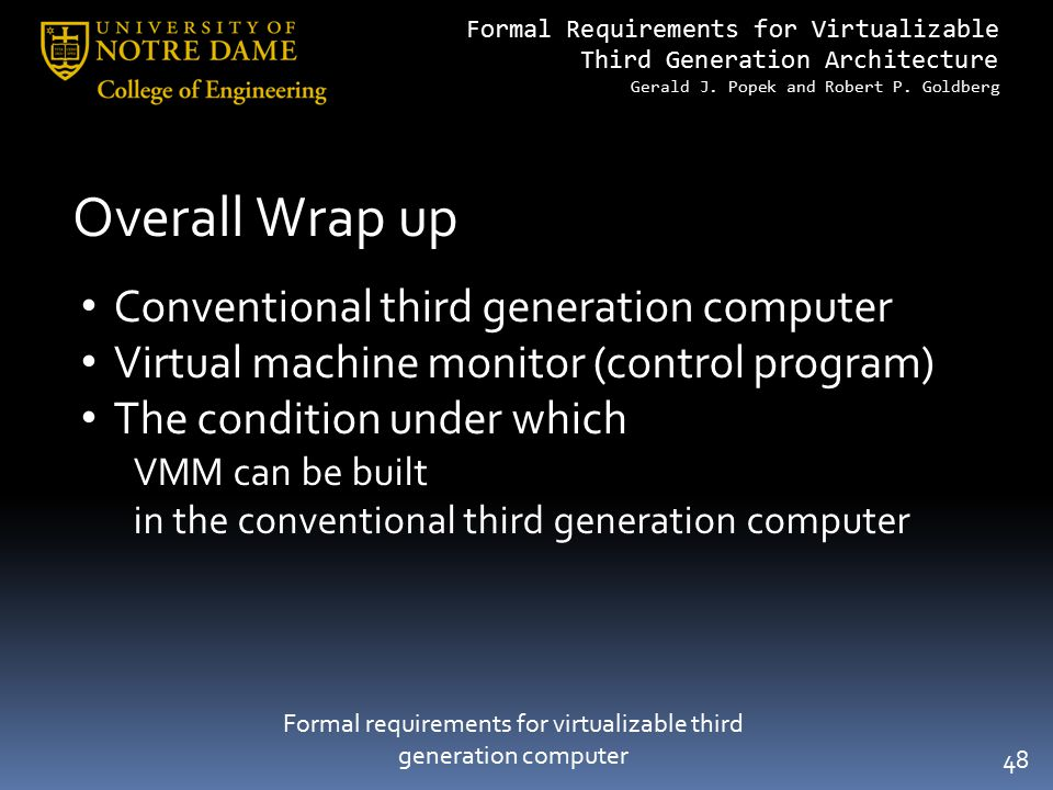 Formal Requirements for Virtualizable Third Generation Architecture Gerald J. Popek and Robert P. Goldberg 48 Formal requirements for virtualizable th