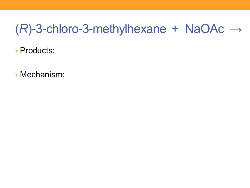 (R)-3-chloro-3-methylhexane + NaOAc → Products: Mechanism: