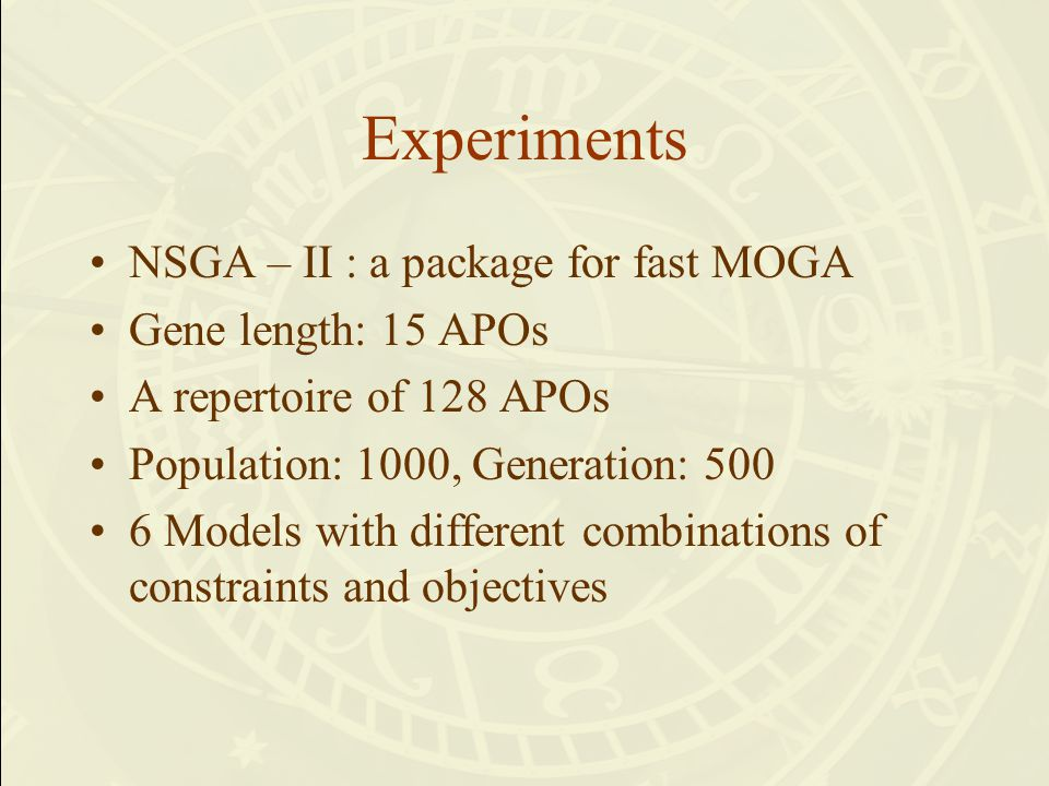 Experiments NSGA – II : a package for fast MOGA Gene length: 15 APOs A repertoire of 128 APOs Population: 1000, Generation: 500 6 Models with different combinations of constraints and objectives