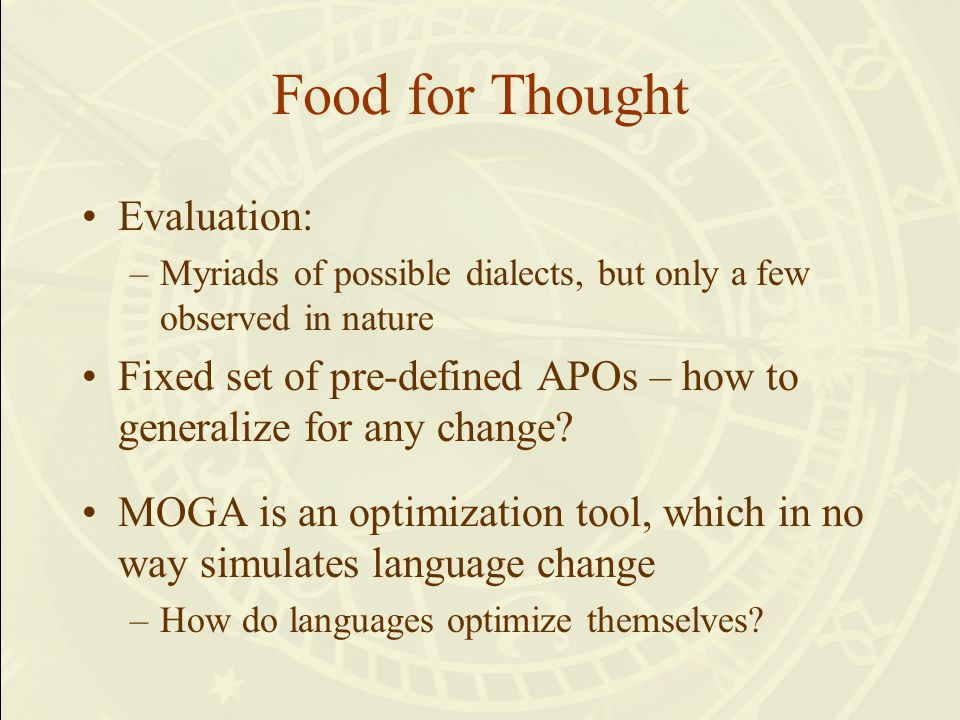 Food for Thought Evaluation: –Myriads of possible dialects, but only a few observed in nature Fixed set of pre-defined APOs – how to generalize for any change.