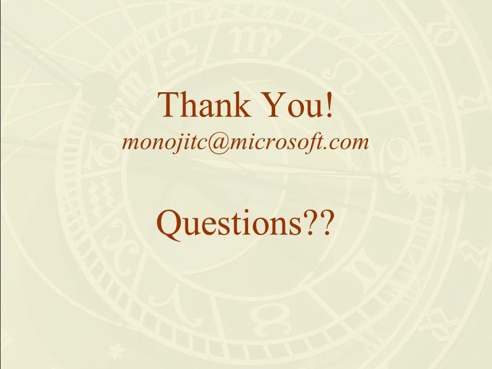 Thank You! monojitc@microsoft.com Questions??