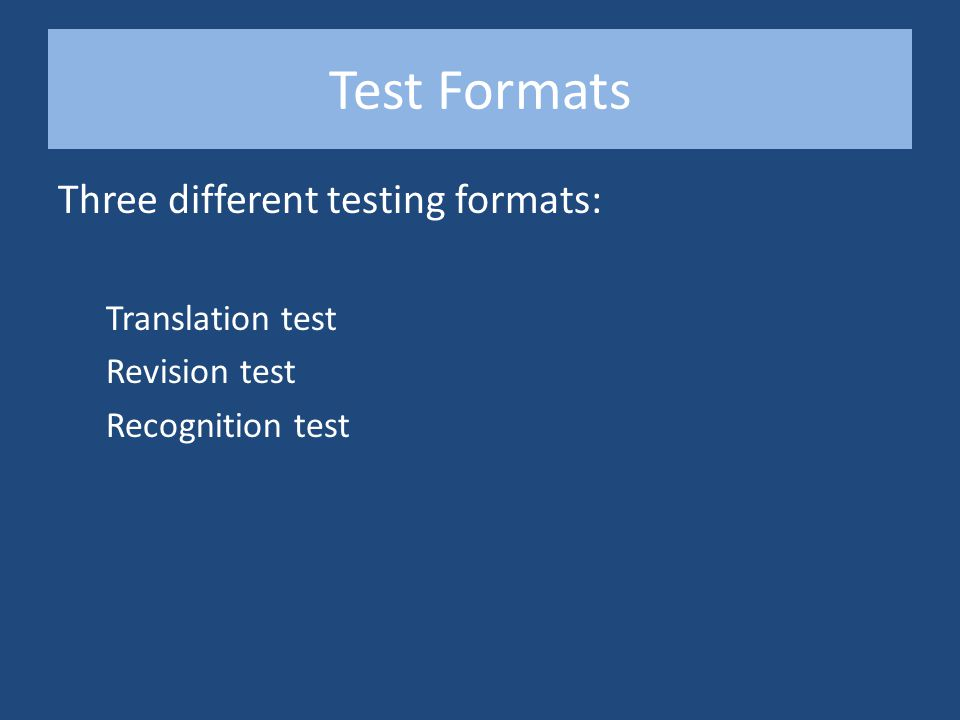 Test Formats Three different testing formats: Translation test Revision test Recognition test