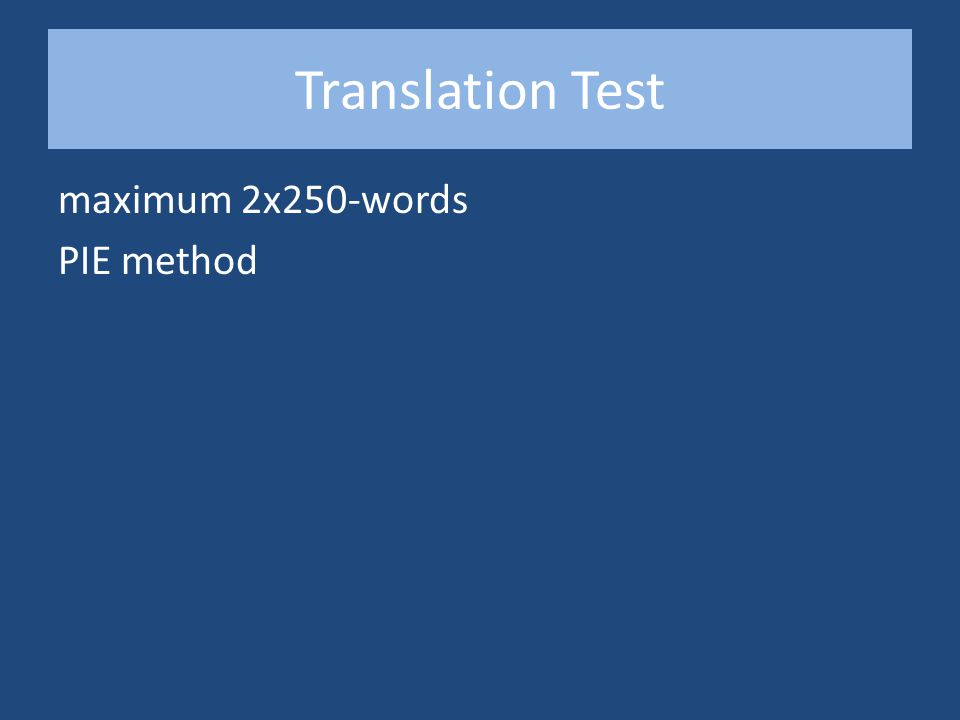 Translation Test maximum 2x250-words PIE method