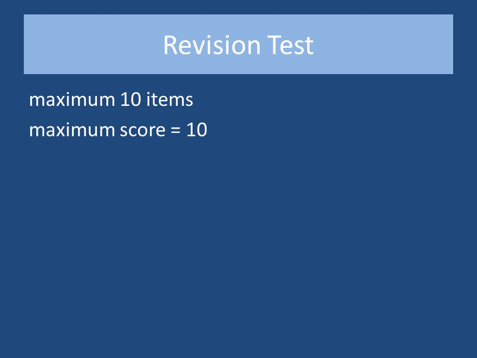 Revision Test maximum 10 items maximum score = 10