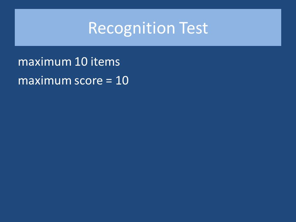 Recognition Test maximum 10 items maximum score = 10