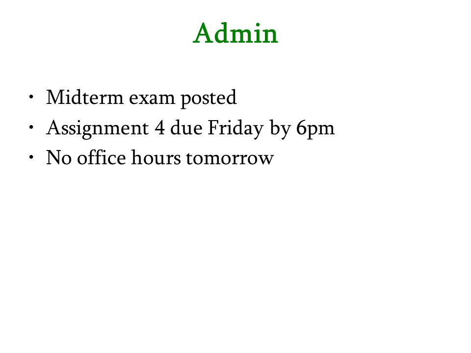 Admin Midterm exam posted Assignment 4 due Friday by 6pm No office hours tomorrow