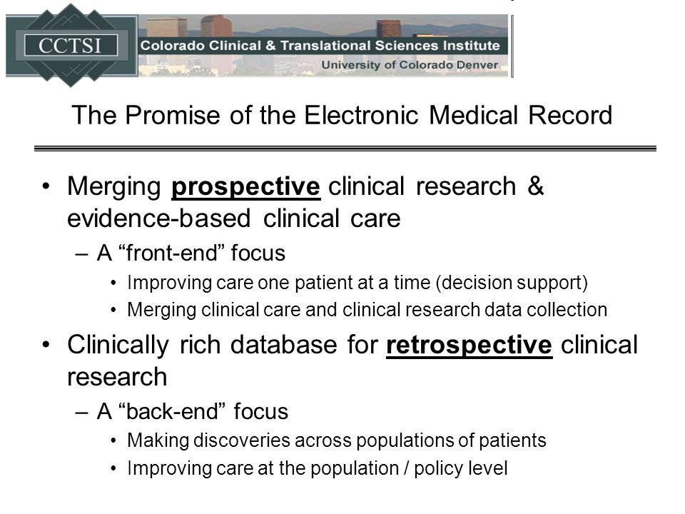 "The Promise of the Electronic Medical Record Merging prospective clinical research & evidence-based clinical care –A ""front-end"" focus Improving care"