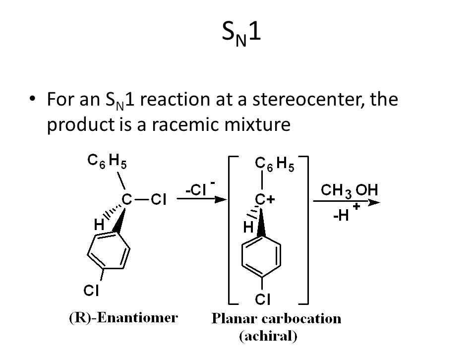 SN1SN1 For an S N 1 reaction at a stereocenter, the product is a racemic mixture